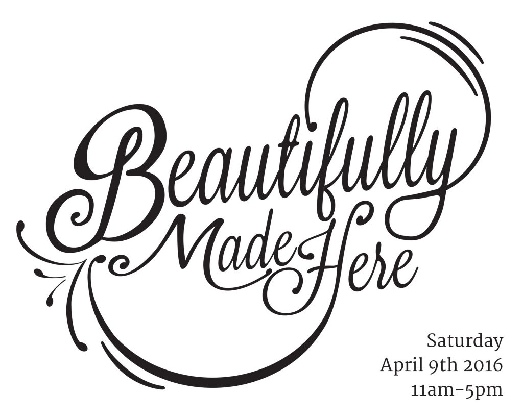 Beautifully Made Here – April 9th 2016